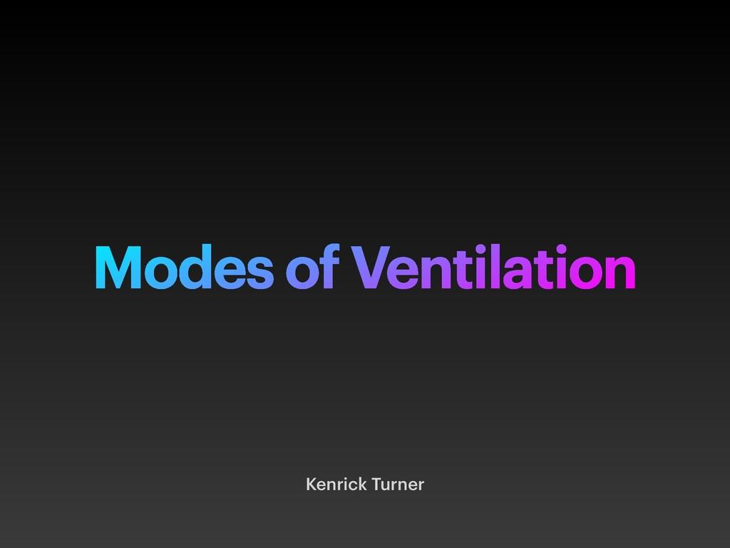 Modes of Ventilation Kenrick Turner
