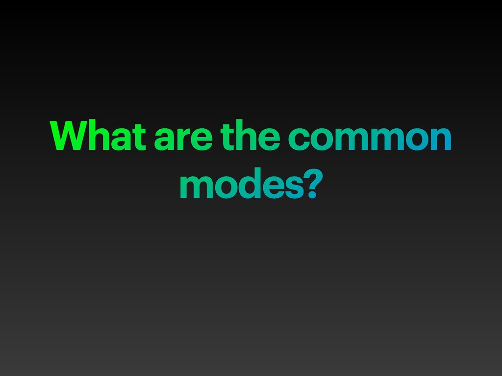 What are the common modes?