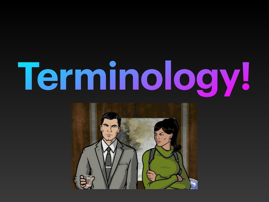Terminology!