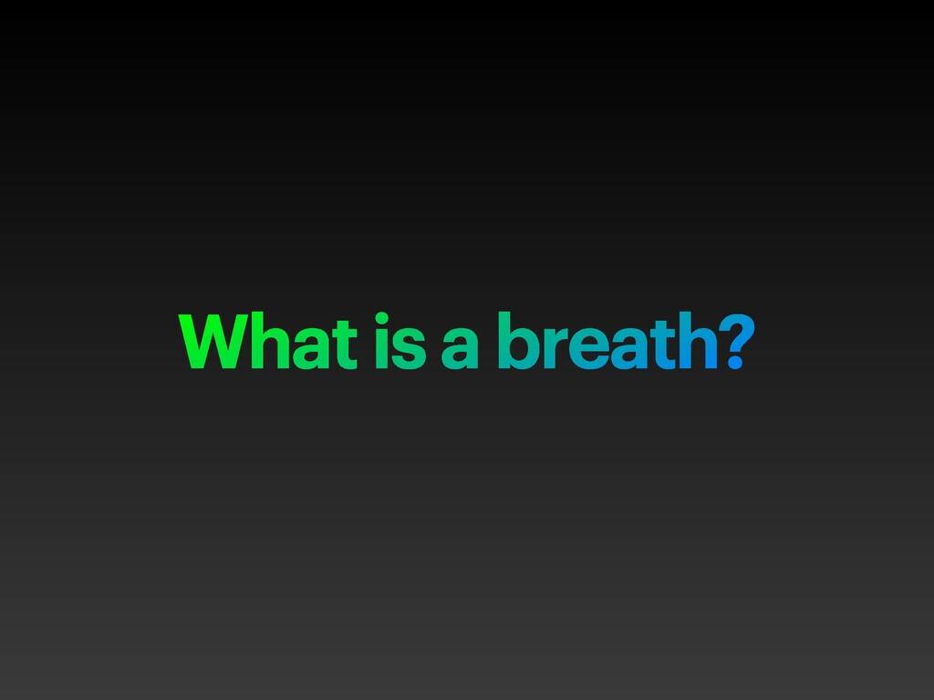 What is a breath?