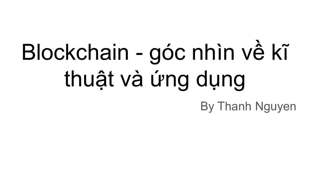 Blockchain - góc nhìn về kĩ thuật và ứng dụng B...