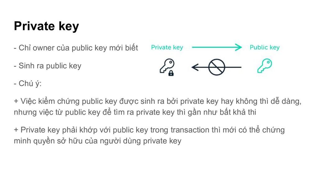 Private key - Chỉ owner của public key mới biết...