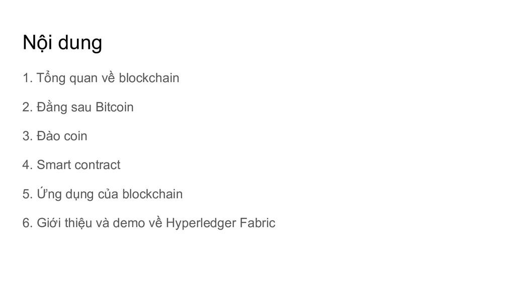 Nội dung 1. Tổng quan về blockchain 2. Đằng sau...