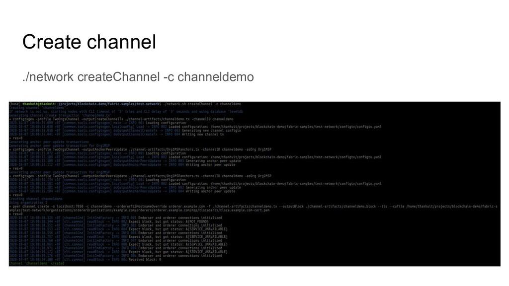 Create channel ./network createChannel -c chann...
