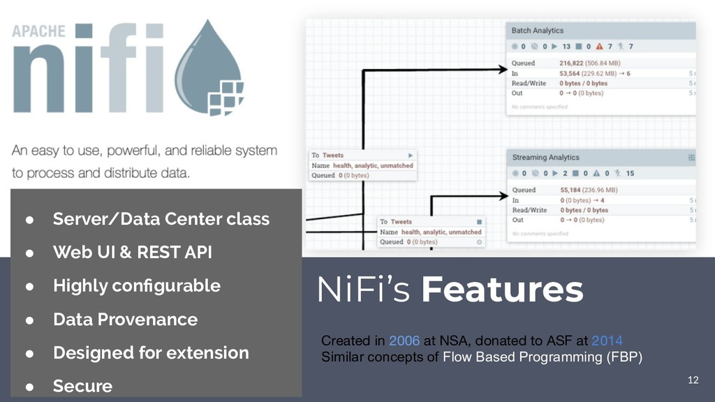 NiFi's Features ● Server/Data Center class ● We...