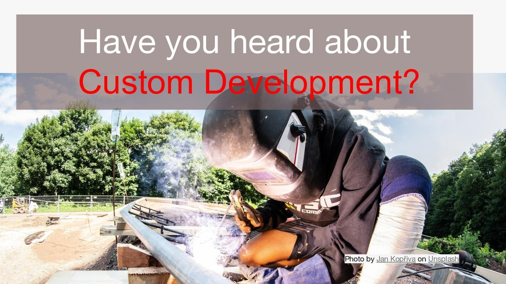 Have you heard about Custom Development? Photo ...