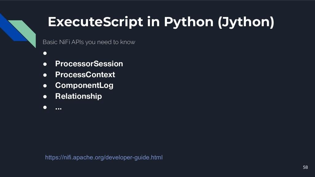 ExecuteScript in Python (Jython) 58 ● ● Process...