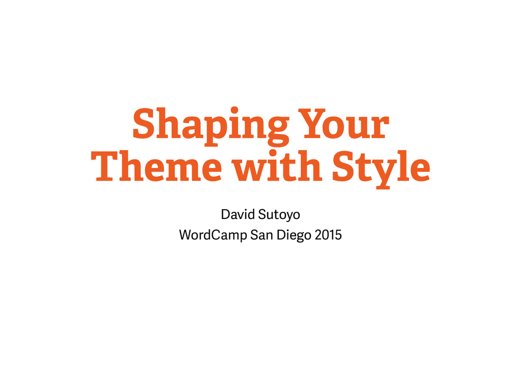 Shaping Your Theme with Style David Sutoyo Word...