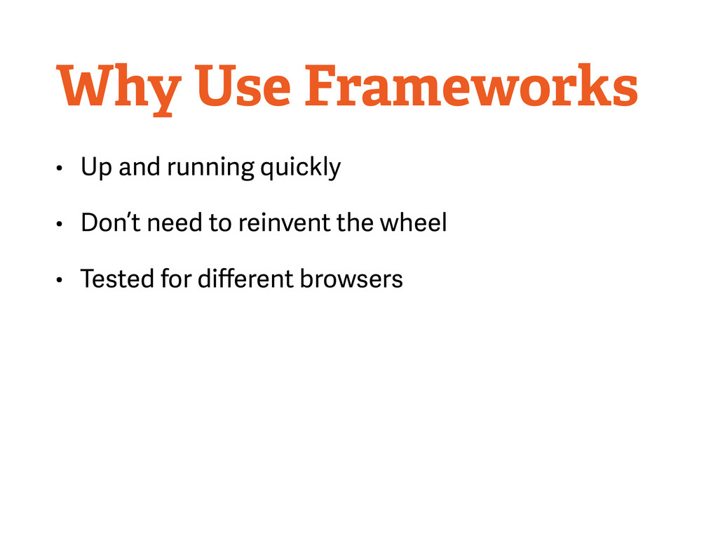 Why Use Frameworks • Up and running quickly • D...