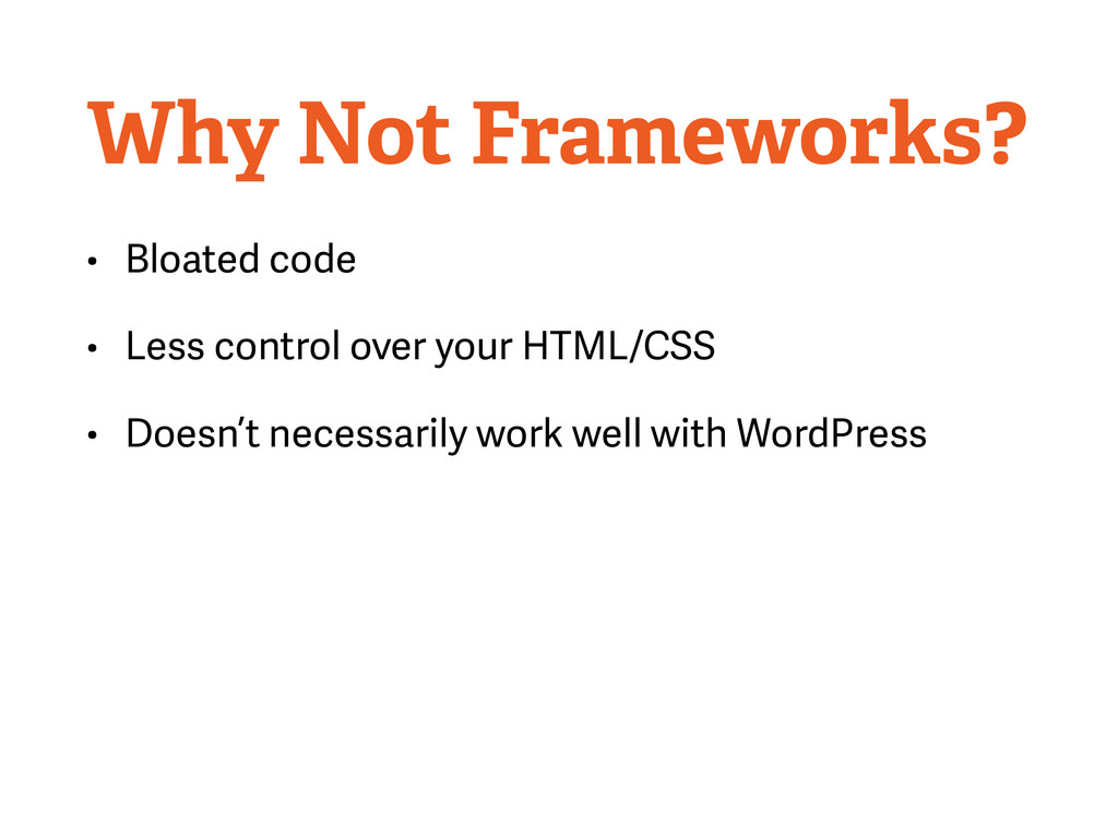 Why Not Frameworks? • Bloated code • Less contr...