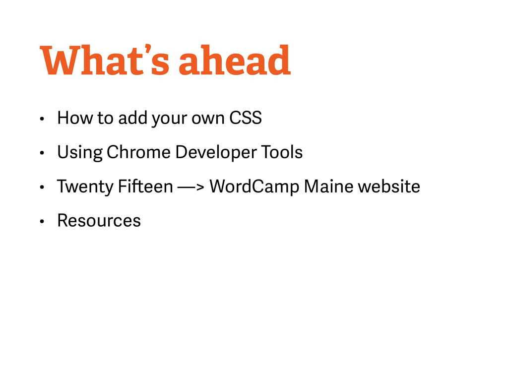 What's ahead • How to add your own CSS • Using ...