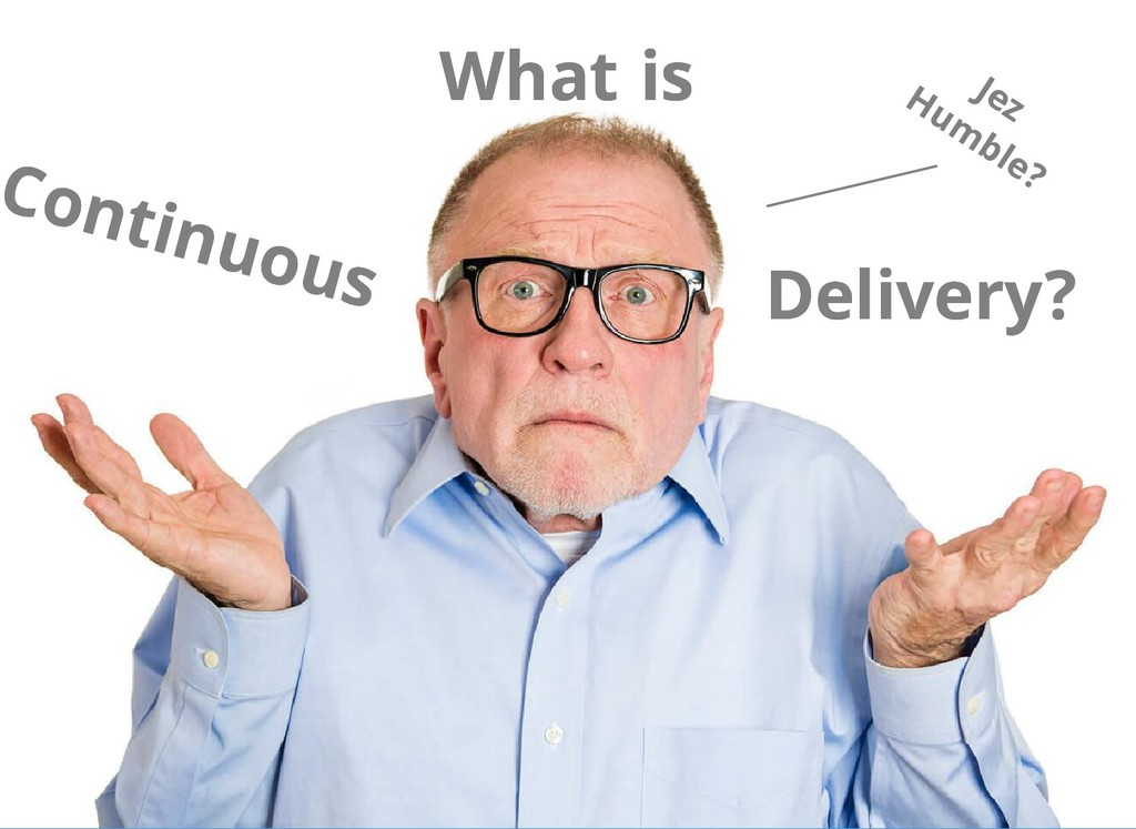 What What Continuous Continuous Delivery? Deliv...