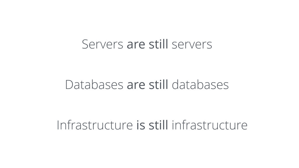Servers are still servers Databases are still d...