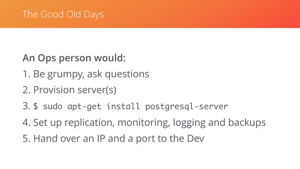An Ops person would: 1. Be grumpy, ask question...