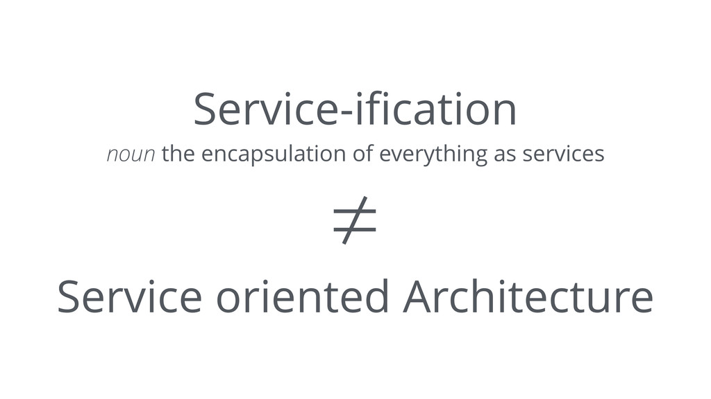 Service-ification noun the encapsulation of ever...