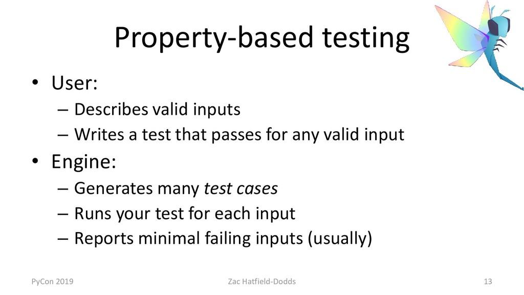 Property-based testing • User: – Describes vali...