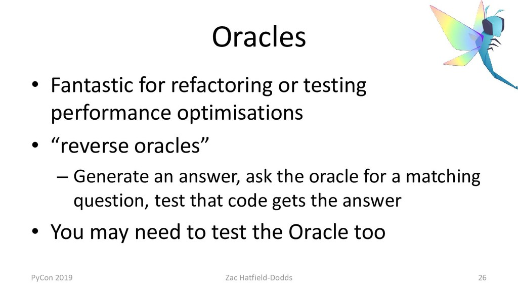 Oracles • Fantastic for refactoring or testing ...