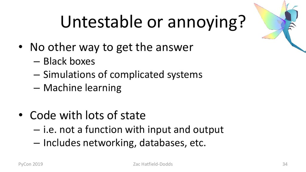 Untestable or annoying? • No other way to get t...