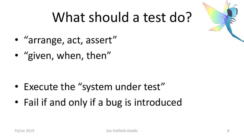 """What should a test do? • """"arrange, act, assert""""..."""