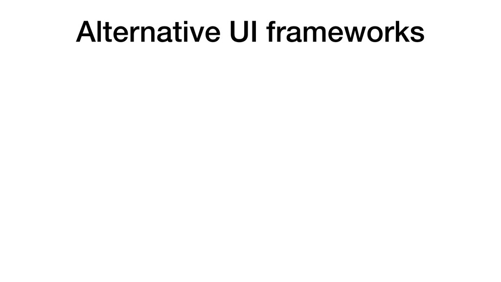 Alternative UI frameworks