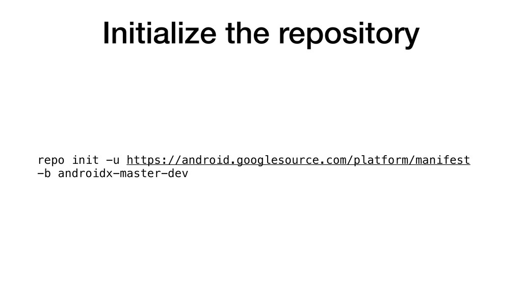 Initialize the repository repo init -u https://...