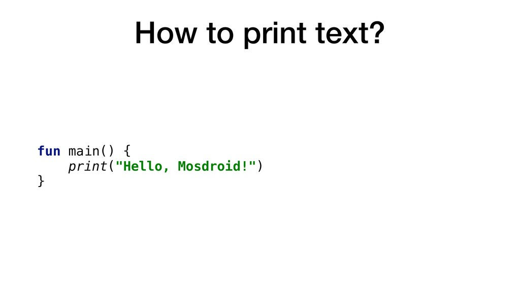 "How to print text? fun main() { print(""Hello, M..."