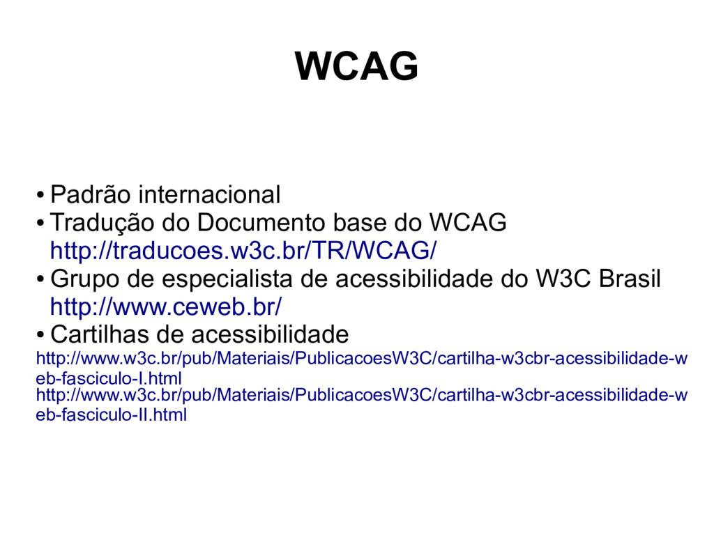 WCAG ● Padrão internacional ● Tradução do Docum...