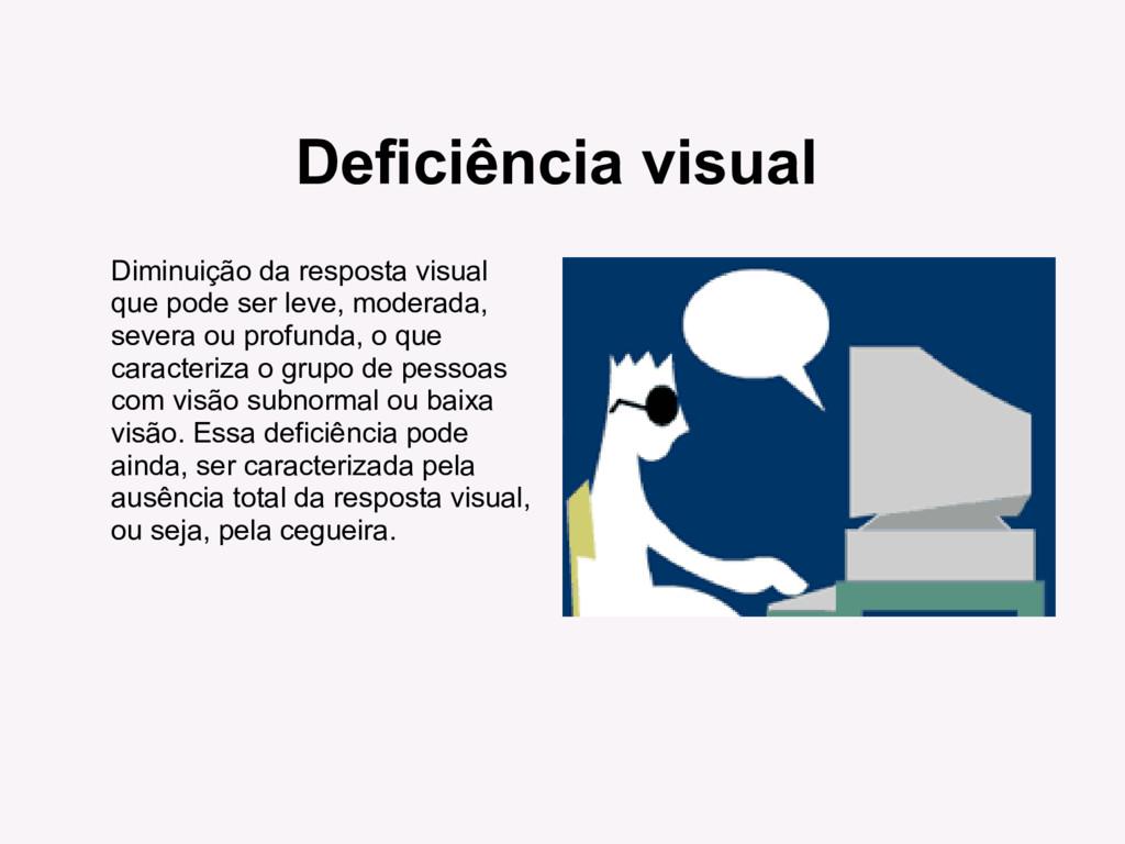 Diminuição da resposta visual que pode ser leve...