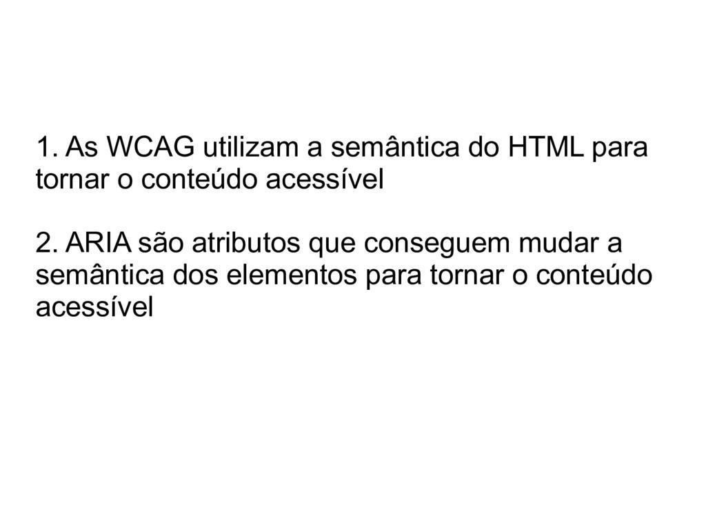 1. As WCAG utilizam a semântica do HTML para to...