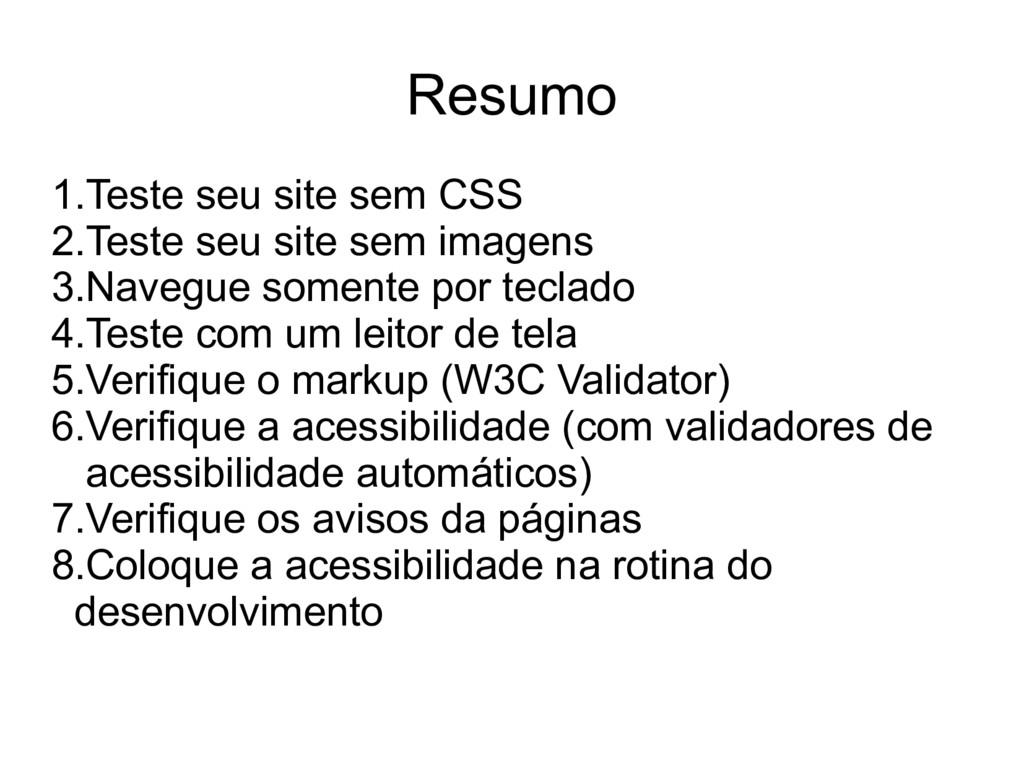1.Teste seu site sem CSS 2.Teste seu site sem i...