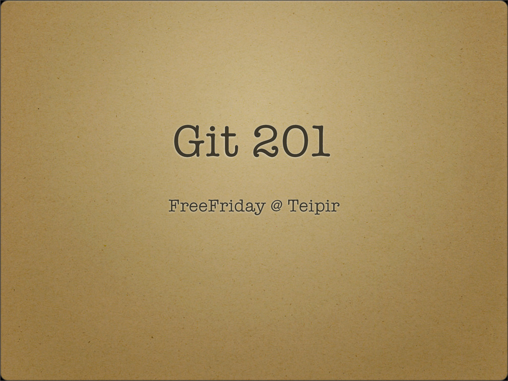 Git 201 FreeFriday @ Teipir