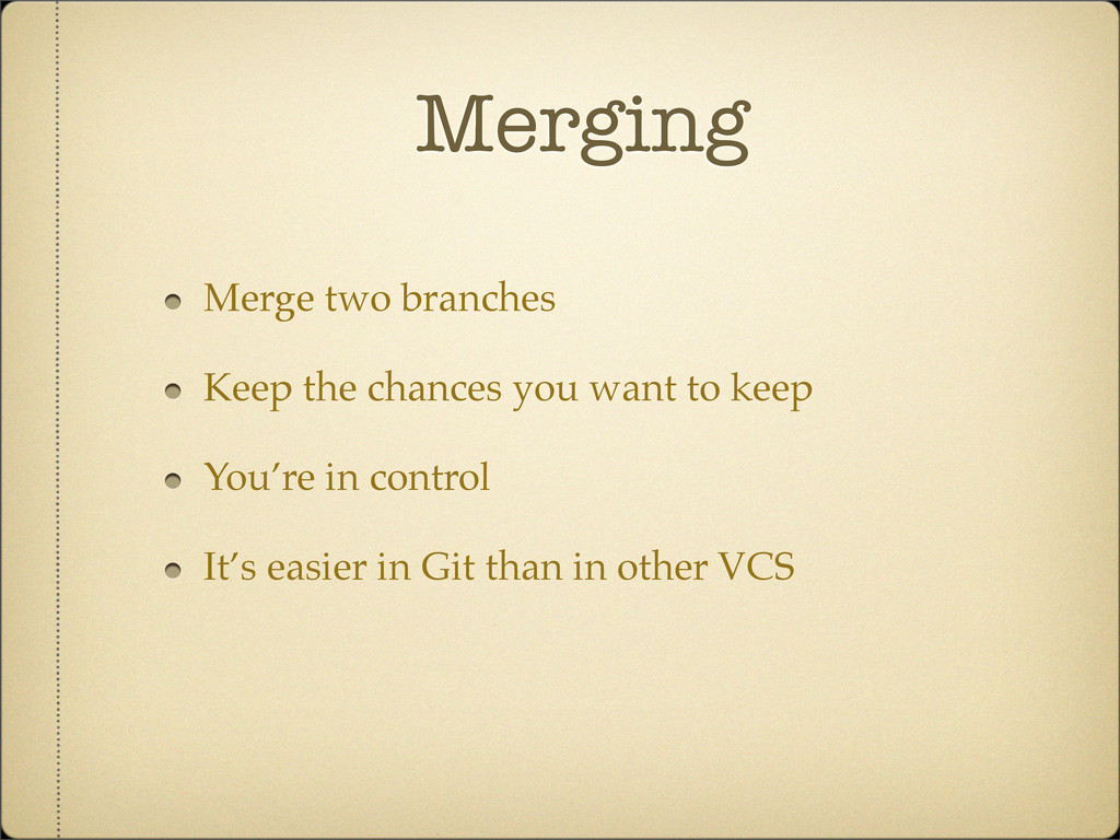 Merging Merge two branches Keep the chances you...