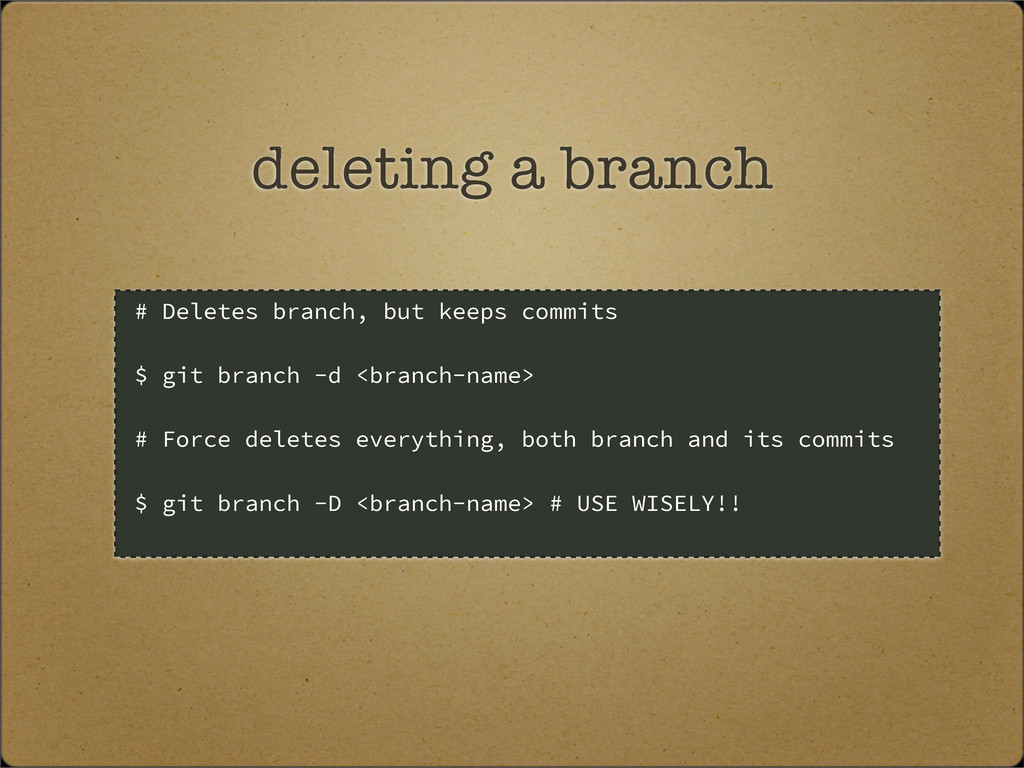 deleting a branch # Deletes branch, but keeps c...