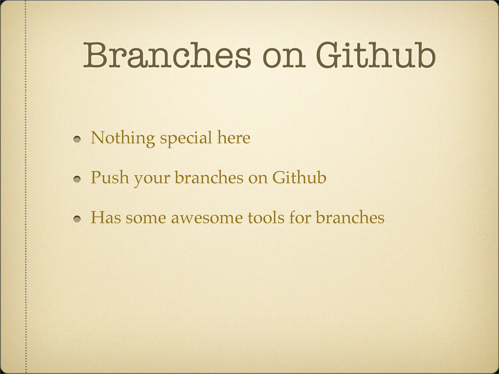 Branches on Github Nothing special here Push yo...