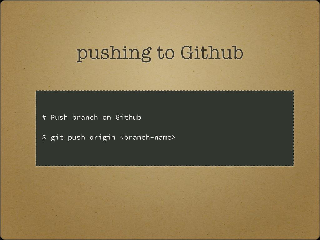pushing to Github # Push branch on Github $ git...