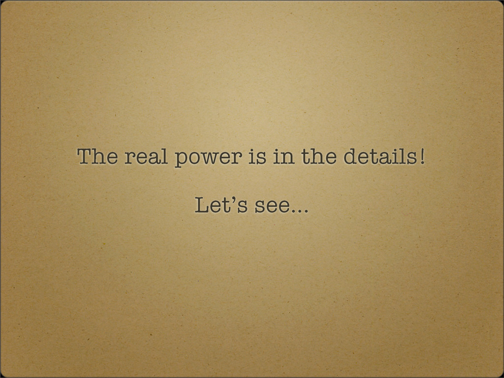 The real power is in the details! Let's see...