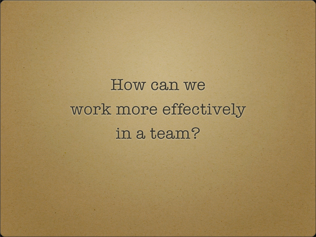 How can we work more effectively in a team?