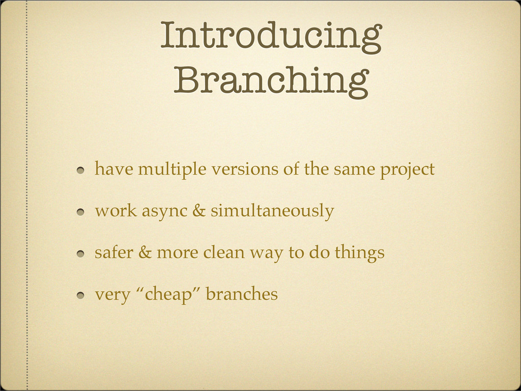 Introducing Branching have multiple versions of...