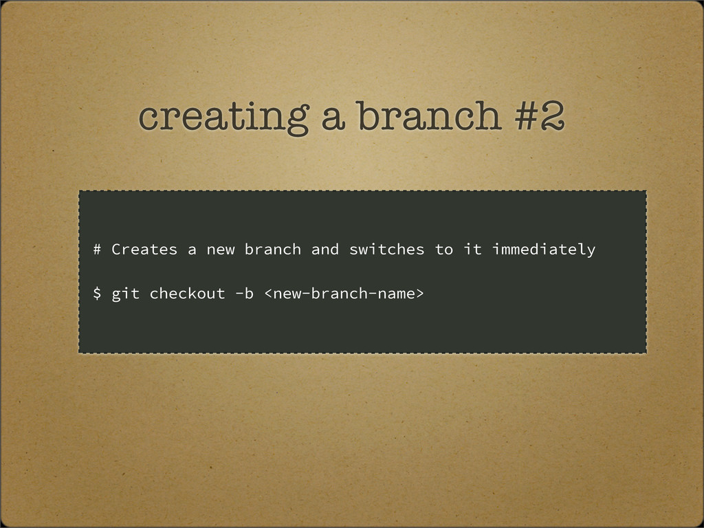 creating a branch #2 # Creates a new branch and...