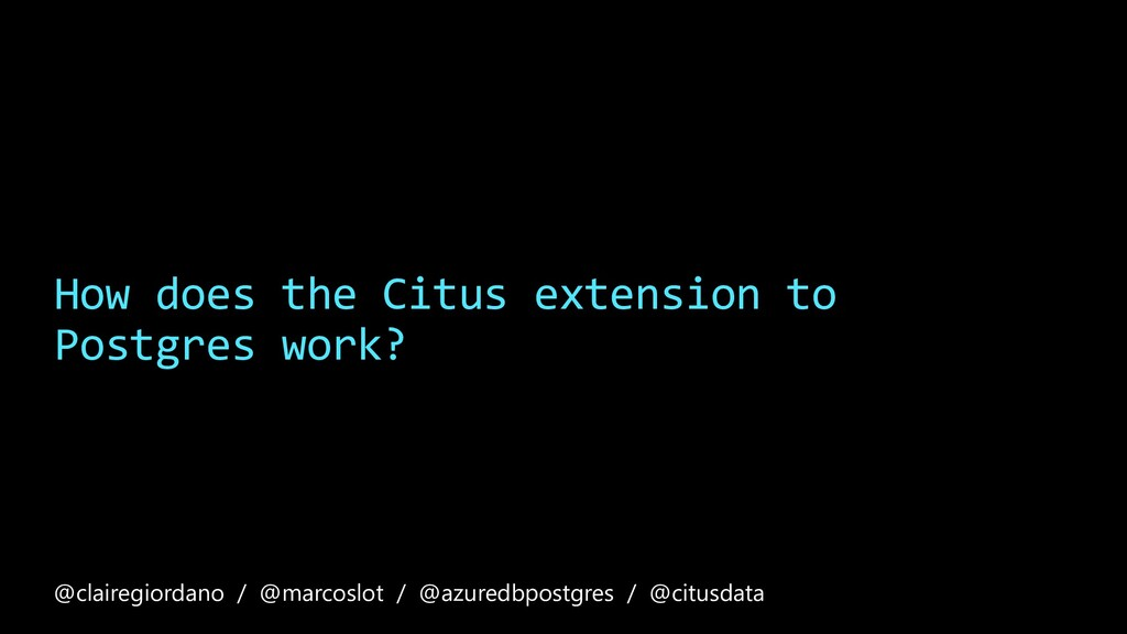 How does the Citus extension to Postgres work? ...