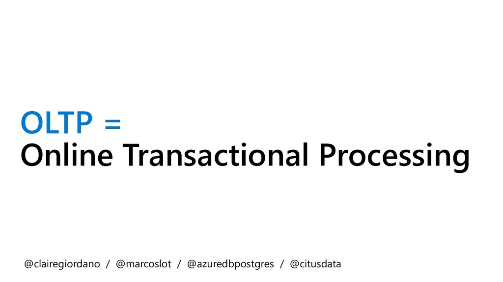 OLTP = Online Transactional Processing @claireg...