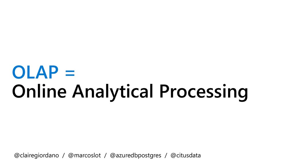 OLAP = Online Analytical Processing @clairegior...