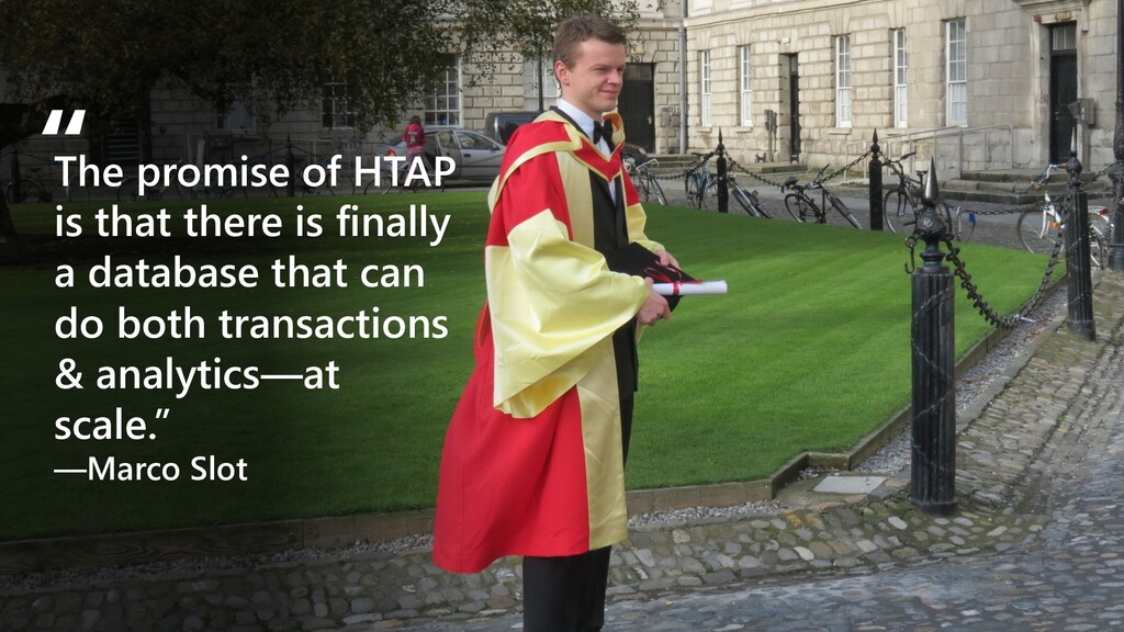 The promise of HTAP is that there is finally a ...