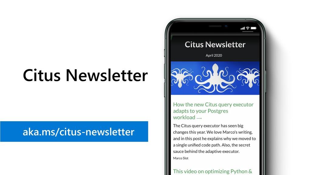 Citus Newsletter aka.ms/citus-newsletter