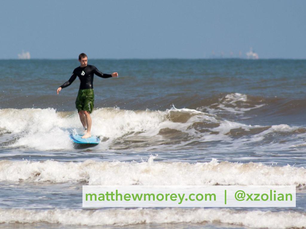 matthewmorey.com   @xzolian