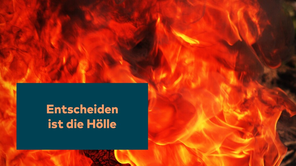 Entscheiden ist die Hölle