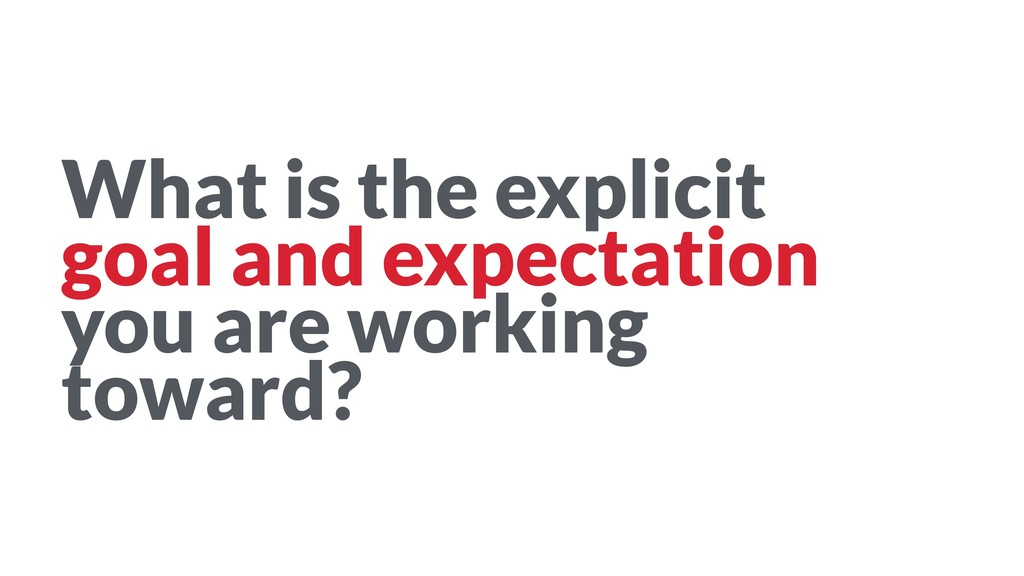 What is the explicit goal and expectation you a...