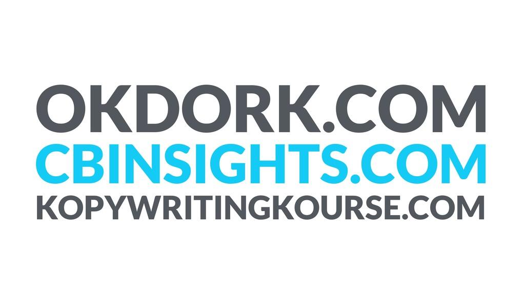 OKDORK.COM CBINSIGHTS.COM KOPYWRITINGKOURSE.COM