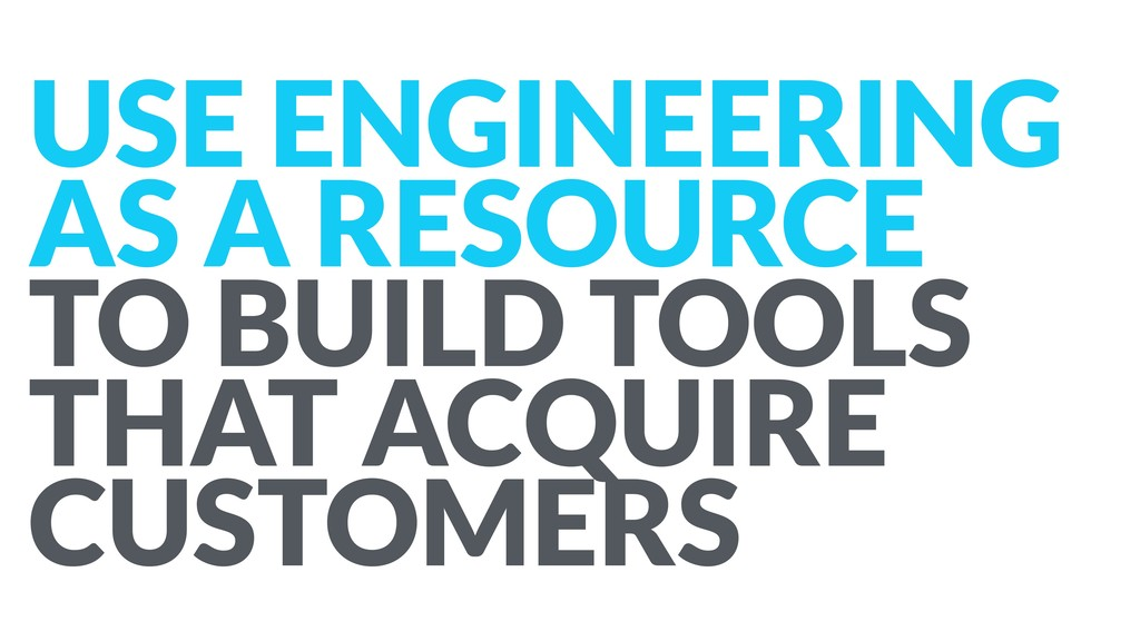 USE ENGINEERING AS A RESOURCE  TO BUILD TOOLS ...