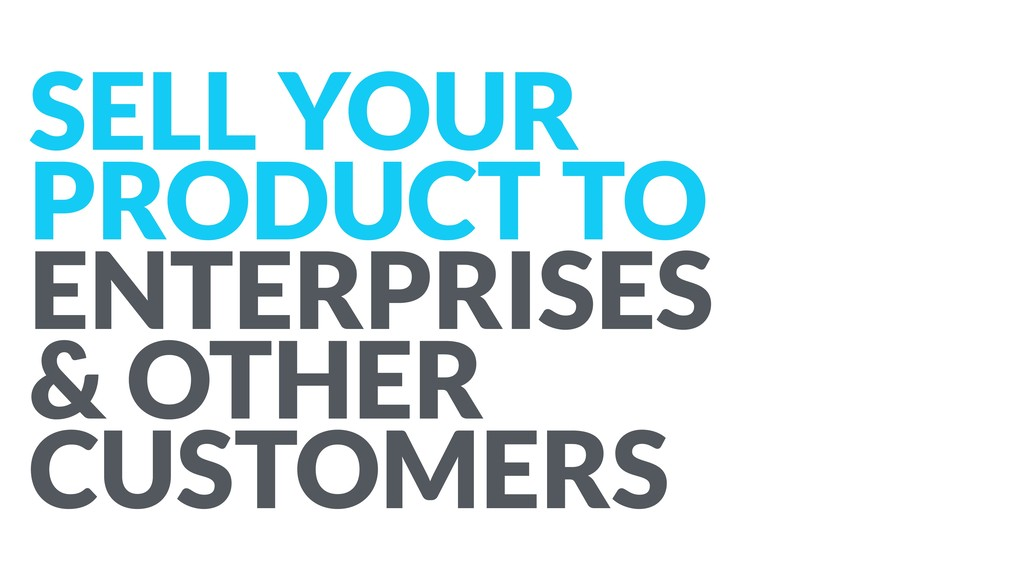 SELL YOUR PRODUCT TO ENTERPRISES  & OTHER CUST...